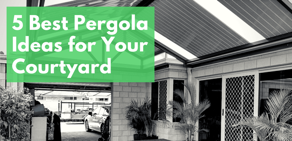 5 Best Pergola Ideas for Your Courtyard