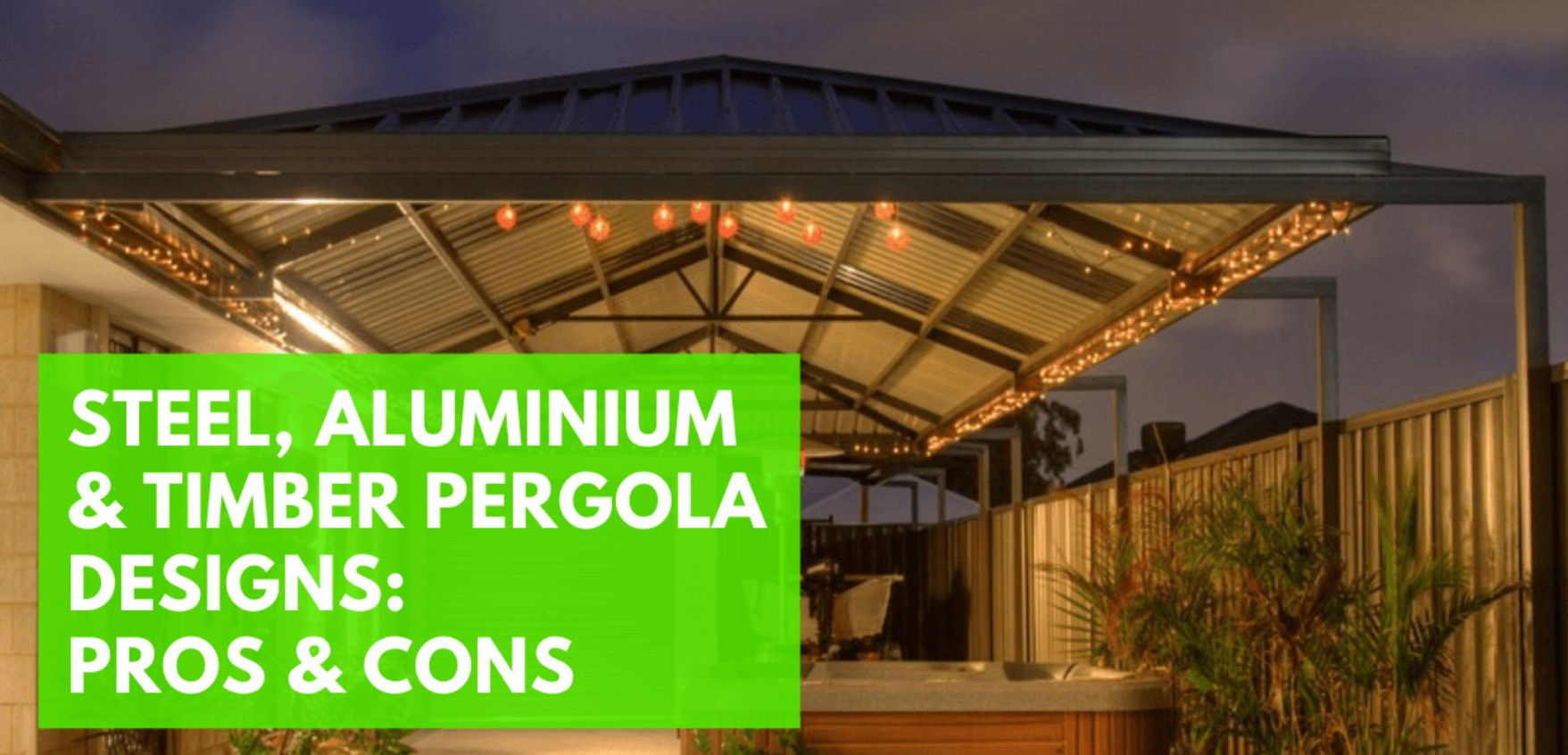 Steel, Aluminium and Timber Pergola Designs – Pros and Cons