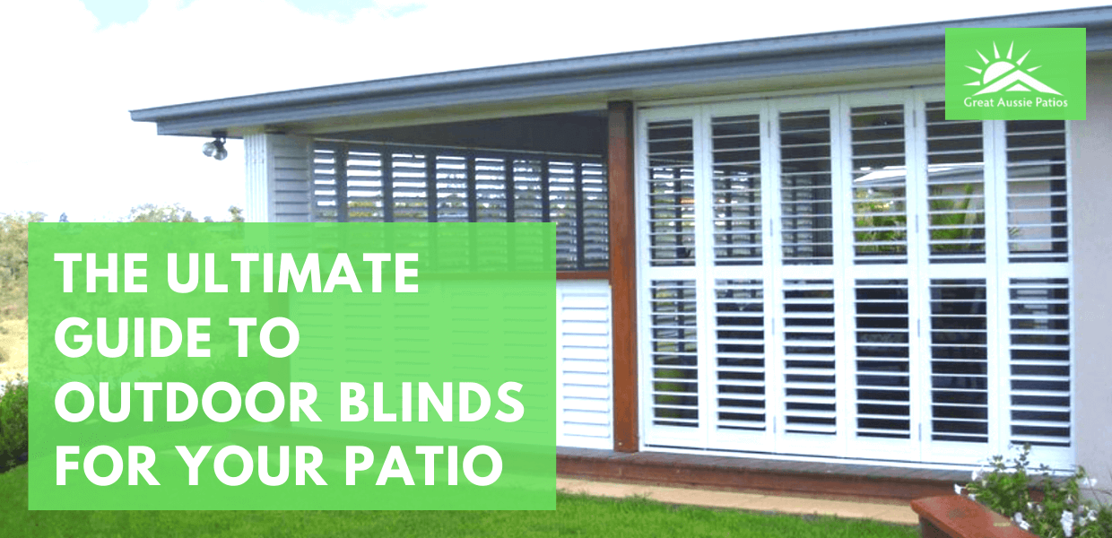 The Ultimate Guide to Outdoor Blinds For Your Patio