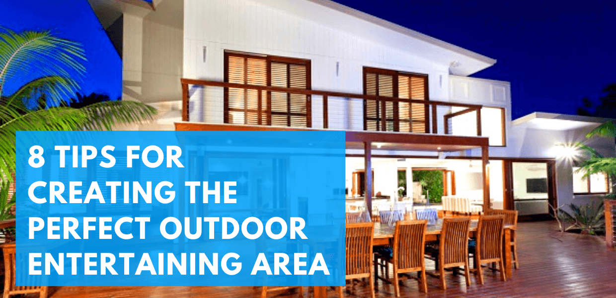 8 Tips for Creating the Perfect Outdoor Entertaining Area
